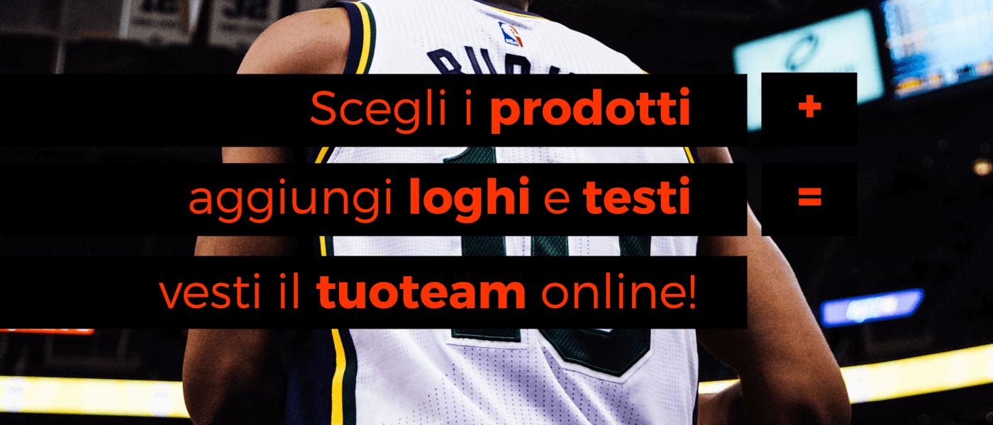 Scegli i prodotti + aggiungi loghi e testi=vesti il tuo team online!